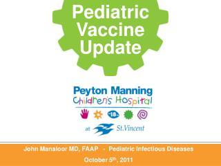 John Manaloor MD, FAAP   -  Pediatric Infectious Diseases October 5 th , 2011