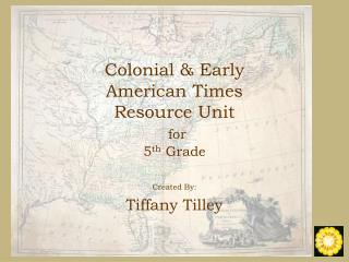 Colonial & Early  American Times Resource Unit for 5 th  Grade