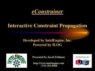 eConstrainer Interactive Constraint Propagation Developed by IntelEngine, Inc. Powered by ILOG