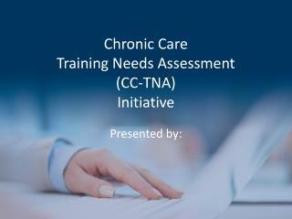 Chronic Care  Training Needs Assessment (CC-TNA)  Initiative