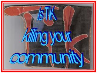 Is TIK  killing your community