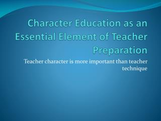 Character Education as an Essential Element of Teacher Preparation