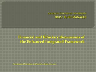 ENHANCED INTEGRATED FRAMEWORK TRUST FUND MANAGER