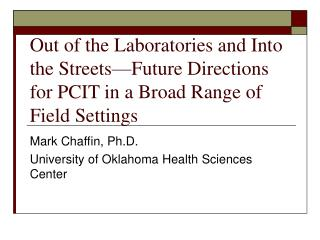 Mark Chaffin, Ph.D. University of Oklahoma Health Sciences Center