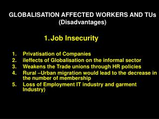 GLOBALISATION AFFECTED WORKERS AND TUs (Disadvantages)