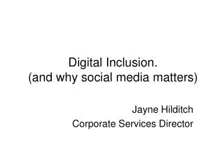 Digital Inclusion.   (and why social media matters)