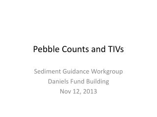 Pebble Counts and TIVs