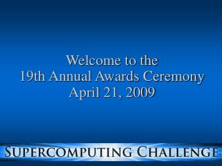 Welcome to the 19th Annual Awards Ceremony April 21, 2009