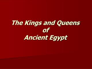 The Kings and Queens  of    Ancient Egypt