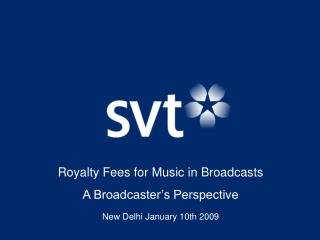 Royalty Fees for Music in Broadcasts A Broadcaster's Perspective New Delhi January 10th 2009