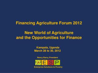 Financing Agriculture Forum 2012 New World of Agriculture  and the Opportunities for Finance