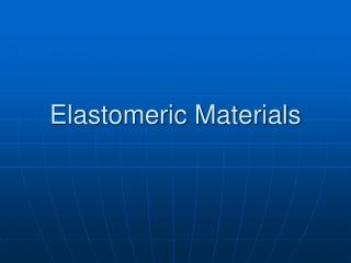 Elastomeric Materials
