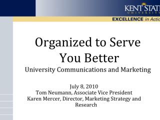 Organized to Serve  You Better University Communications and Marketing