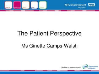 The Patient Perspective Ms Ginette Camps-Walsh