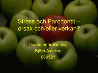 Stress och Parodontit –  orsak och/eller verkan?