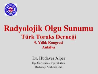 Radyolojik Olgu Sunumu Türk Toraks Derneği 9. Yıllık Kongresi Antalya