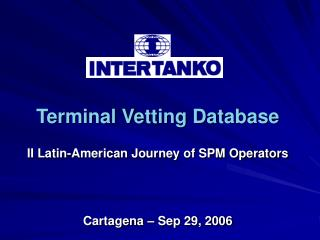 Terminal Vetting Database II Latin-American Journey of SPM Operators Cartagena – Sep 29, 2006