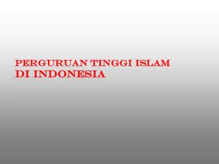 PERGURUAN TINGGI ISLAM  DI INDONESIA