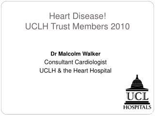 Heart Disease! UCLH Trust Members 2010