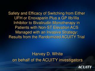 Harvey D. White  on behalf of the ACUITY investigators