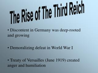 Discontent in Germany was deep-rooted and growing  Demoralizing defeat in World War I
