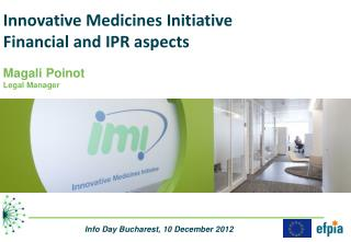 Innovative Medicines Initiative Financial and IPR aspects Magali Poinot  Legal Manager