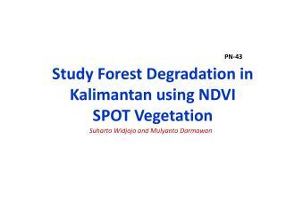 Study Forest Degradation in Kalimantan using NDVI                         SPOT Vegetation