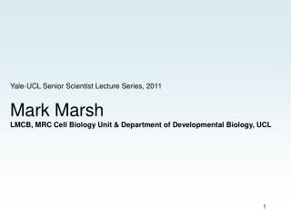 Yale-UCL Senior Scientist Lecture Series, 2011 Mark Marsh