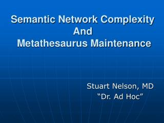 Semantic Network Complexity And  Metathesaurus Maintenance