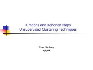 K-means and Kohonen Maps Unsupervised Clustering Techniques