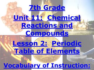 7th Grade Unit 11: Chemical Reactions and Compounds Lesson 2: Periodic Table of Elements