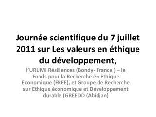 Journ e scientifique du 7 juillet 2011 sur Les valeurs en  thique du d veloppement,