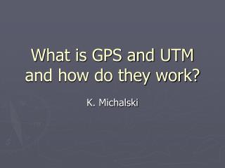 What is GPS and UTM and how do they work?
