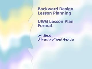 Backward Design Lesson  Planning UWG Lesson Plan Format