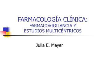 FARMACOLOGÍA CLÍNICA:  FARMACOVIGILANCIA Y  ESTUDIOS MULTICÉNTRICOS