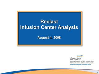 Reclast Infusion Center Analysis August 4, 2008