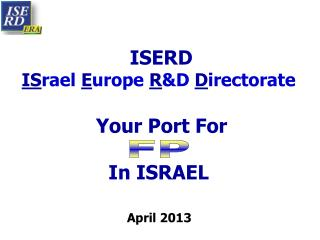 ISERD IS rael E urope  R &D  D irectorate Your Port For        In ISRAEL