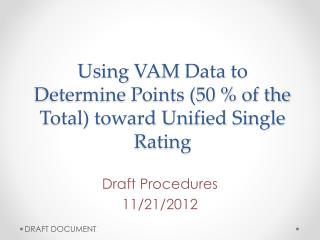 Using  VAM Data to Determine Points (50 % of the Total) toward Unified Single Rating