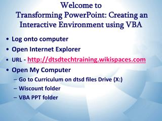 Welcome to   Transforming PowerPoint: Creating an Interactive Environment using VBA