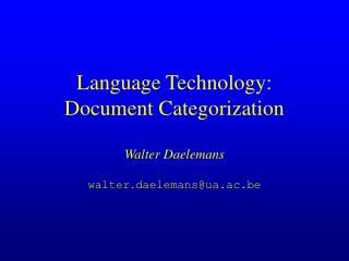 Language Technology: Document Categorization Walter Daelemans walter . daelemans@ua.ac.be