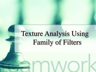 Texture Analysis Using Family of Filters