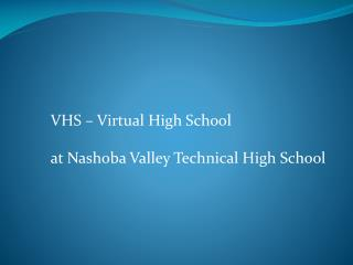VHS – Virtual  High  School at Nashoba Valley Technical High School