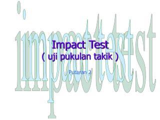 Impact Test ( uji pukulan takik )