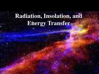 Radiation, Insolation, and Energy Transfer