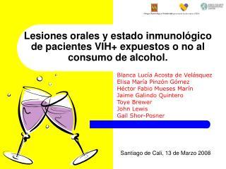 Lesiones orales y estado inmunológico de pacientes VIH+ expuestos o no al consumo de alcohol.