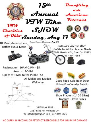 15 th Annual VFW  Bike  SHOW Sunday, Aug  17 Rain Date Sunday Aug  24  VFW Post 9684