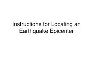 Instructions for Locating an Earthquake Epicenter