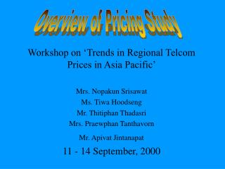 Workshop on 'Trends in Regional Telcom Prices in Asia Pacific' Mrs. Nopakun Srisawat