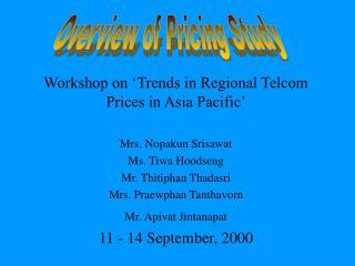 Workshop on 'Trends in Regional Telcom Prices in Asia Pacific' Mrs. Nopakun Srisawat