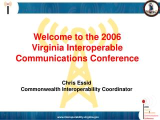 Welcome to the 2006  Virginia Interoperable  Communications Conference